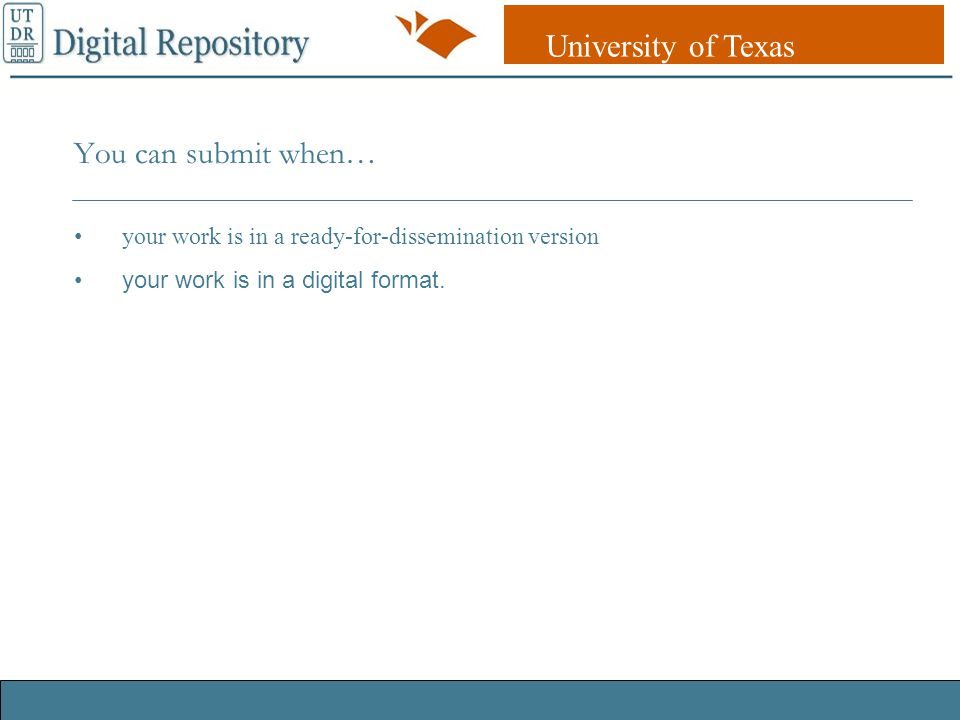 University of Texas Libraries UT DR Digital Repository You can submit when… your work is in a ready-for-dissemination version your work is in a digital format.