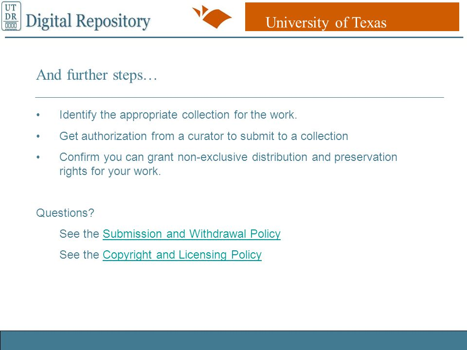 University of Texas Libraries UT DR Digital Repository And further steps… Identify the appropriate collection for the work.