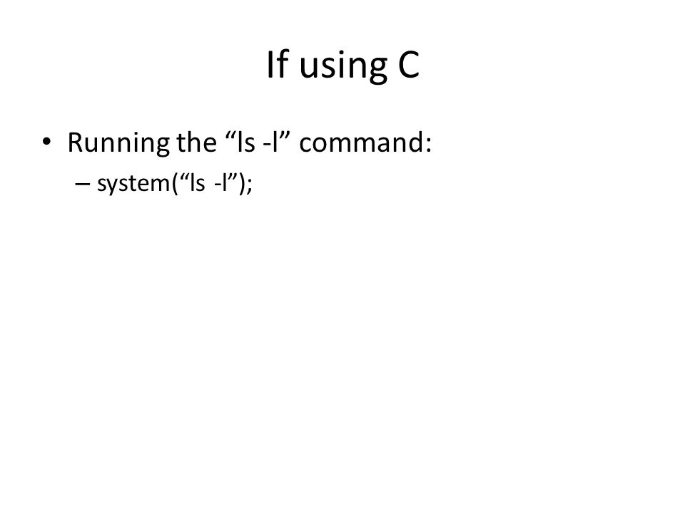 If using C Running the ls -l command: – system( ls -l );