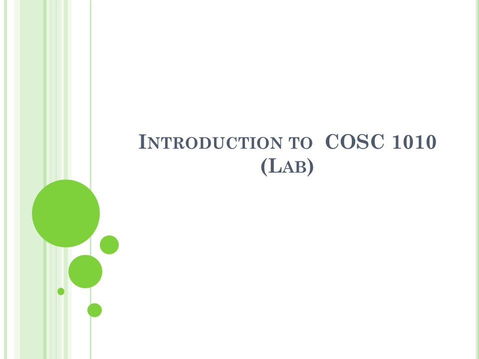 I NTRODUCTION TO COSC 1010 (L AB )