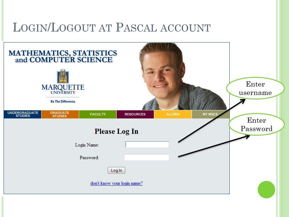 L OGIN /L OGOUT AT P ASCAL ACCOUNT Enter username Enter Password