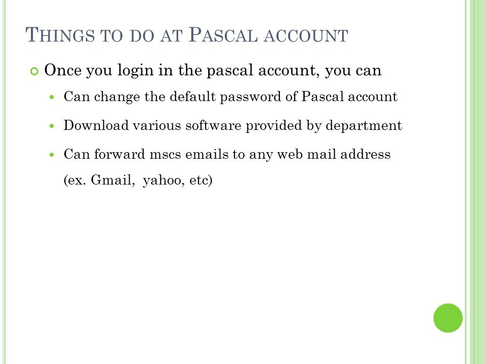 T HINGS TO DO AT P ASCAL ACCOUNT Once you login in the pascal account, you can Can change the default password of Pascal account Download various soft