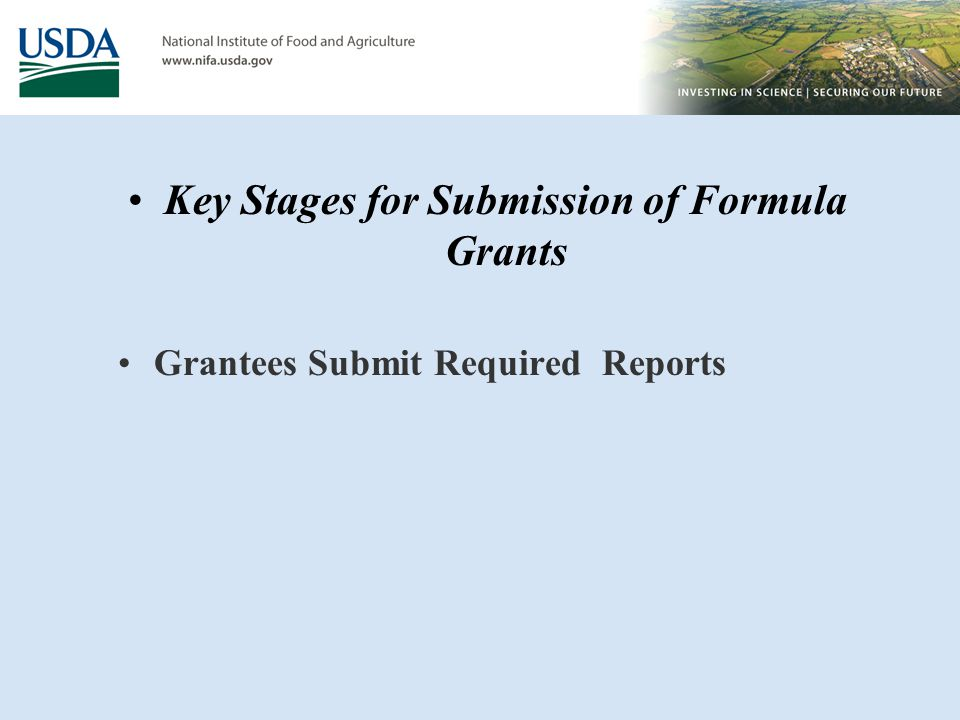 Grantees Submit Required Reports Key Stages for Submission of Formula Grants