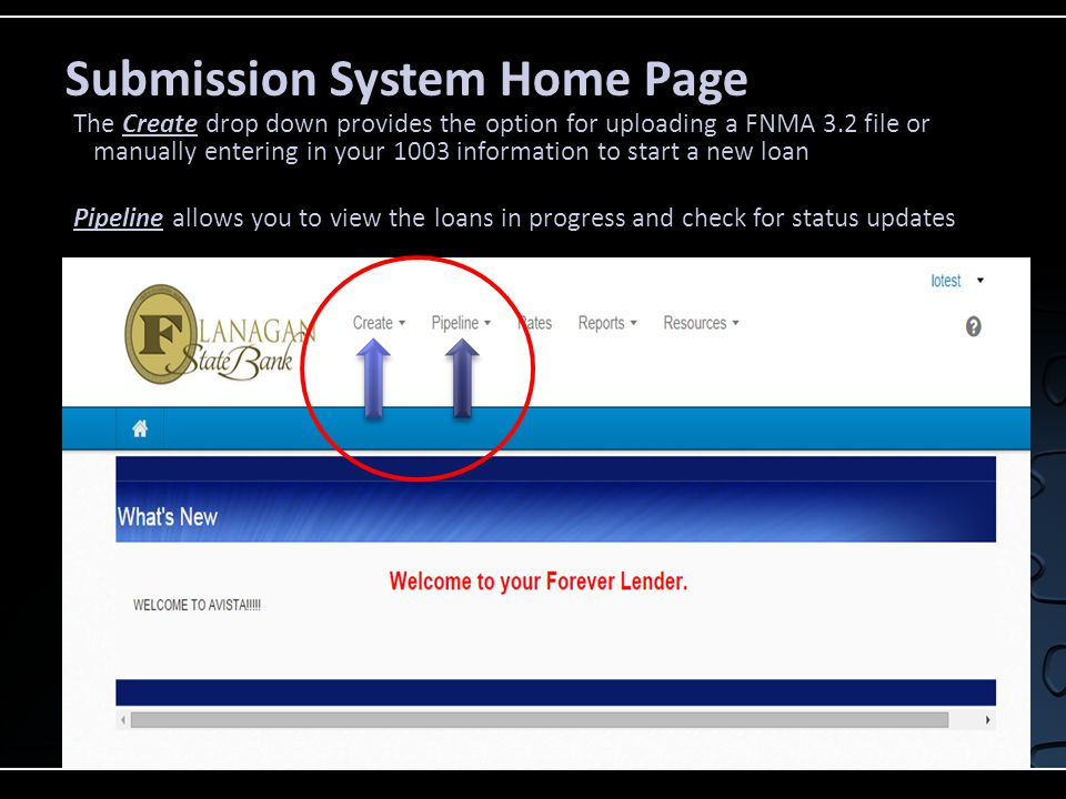 Submission System Home Page The Create drop down provides the option for uploading a FNMA 3.2 file or manually entering in your 1003 information to start a new loan Pipeline allows you to view the loans in progress and check for status updates