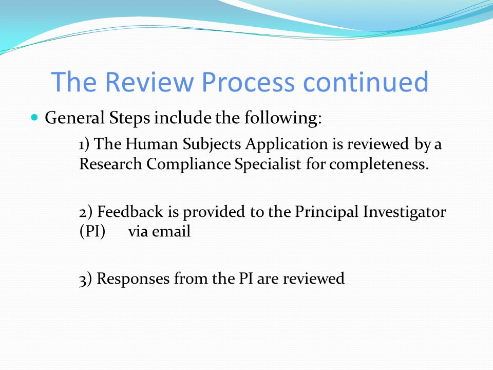 The Review Process Applications for Human Subjects Research fall into three categories: Exempt Review Expedited Review Full Board Review Please note: