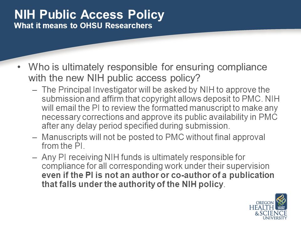 NIH Public Access Policy Who is ultimately responsible for ensuring compliance with the new NIH public access policy.
