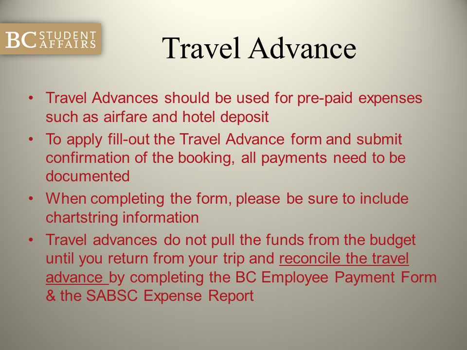 Travel Advance Travel Advances should be used for pre-paid expenses such as airfare and hotel deposit To apply fill-out the Travel Advance form and su
