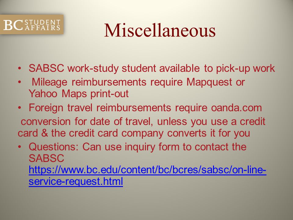 Miscellaneous SABSC work-study student available to pick-up work Mileage reimbursements require Mapquest or Yahoo Maps print-out Foreign travel reimbu
