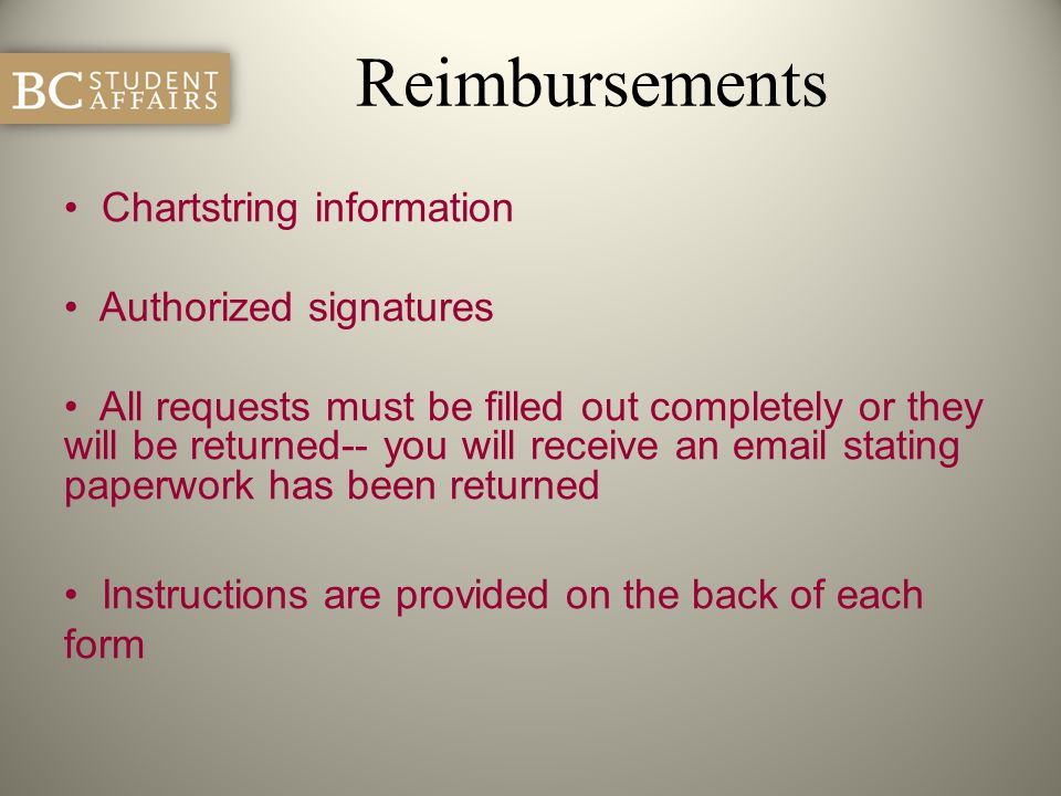 Reimbursements Chartstring information Authorized signatures All requests must be filled out completely or they will be returned-- you will receive an
