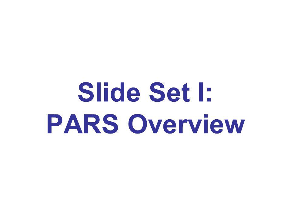 Slide Set I: PARS Overview