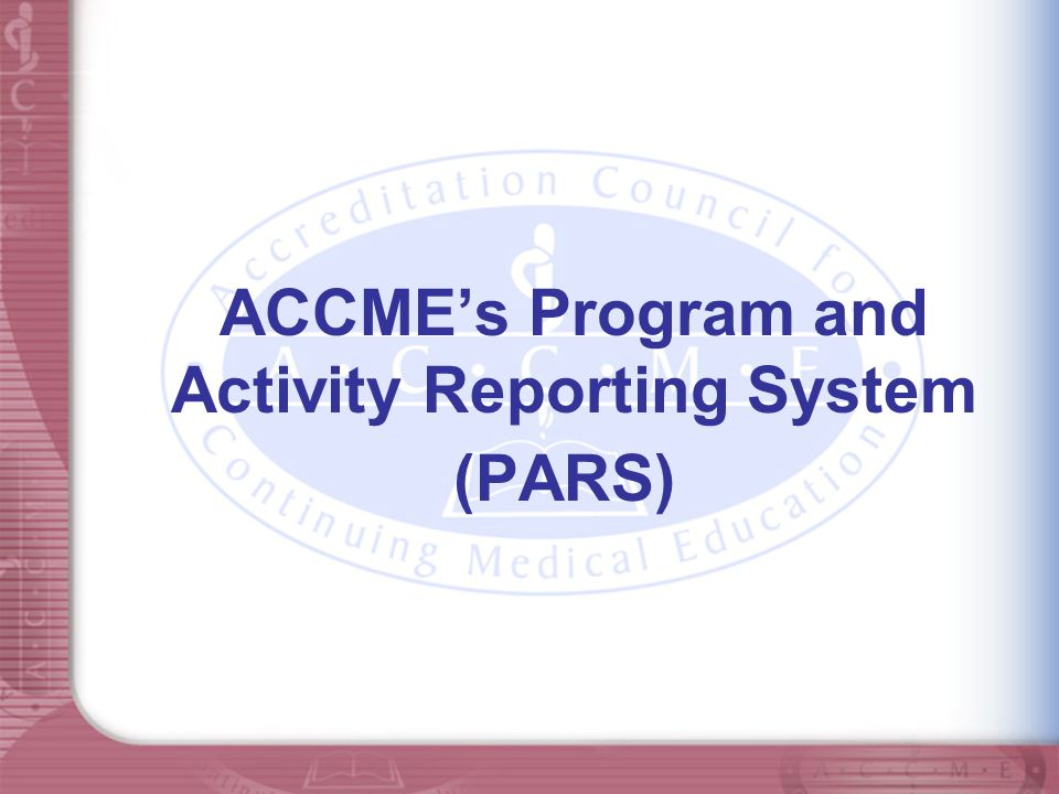 Program and Activity Reporting System (PARS) PARS is a centralized, Web-based system for the collection and management of activity and program data from accredited providers