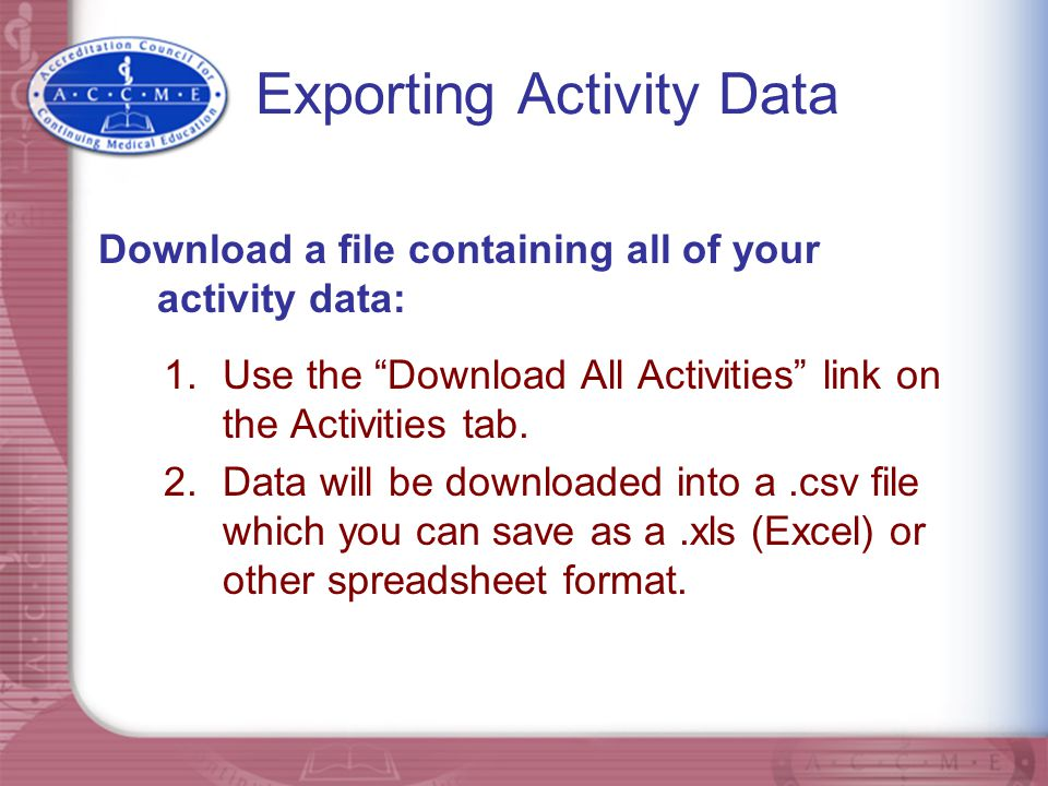 """Exporting Activity Data Download a file containing all of your activity data: 1.Use the """"Download All Activities"""" link on the Activities tab. 2.Data w"""