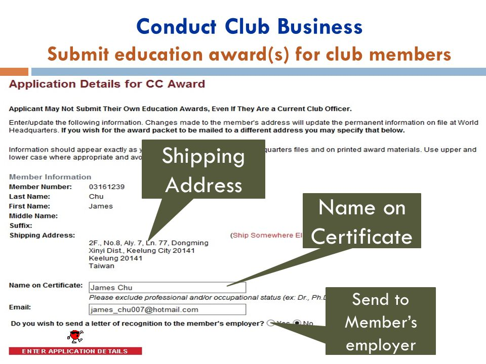 Conduct Club Business Submit education award(s) for club members Shipping Address Name on Certificate Send to Member's employer