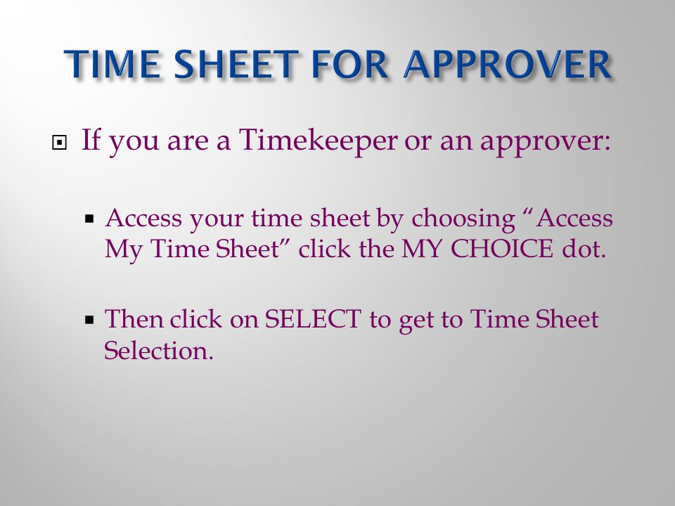  If you are a Timekeeper or an approver:  Access your time sheet by choosing Access My Time Sheet click the MY CHOICE dot.
