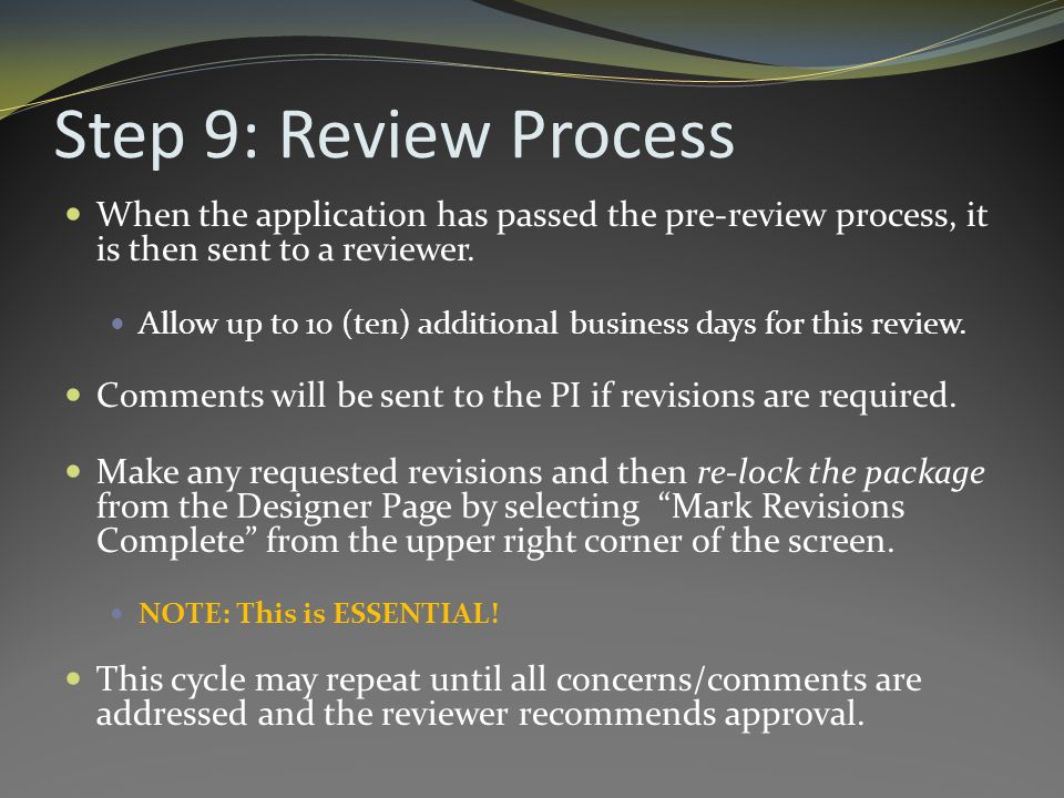 Step 9: Review Process When the application has passed the pre-review process, it is then sent to a reviewer.