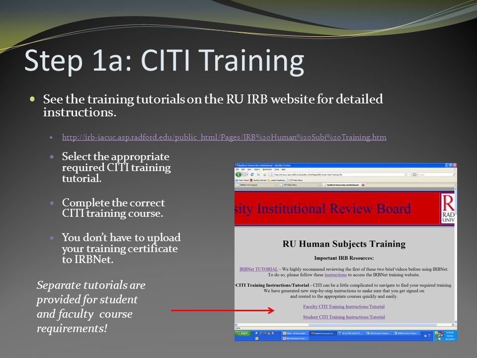 Step 1a: CITI Training See the training tutorials on the RU IRB website for detailed instructions.
