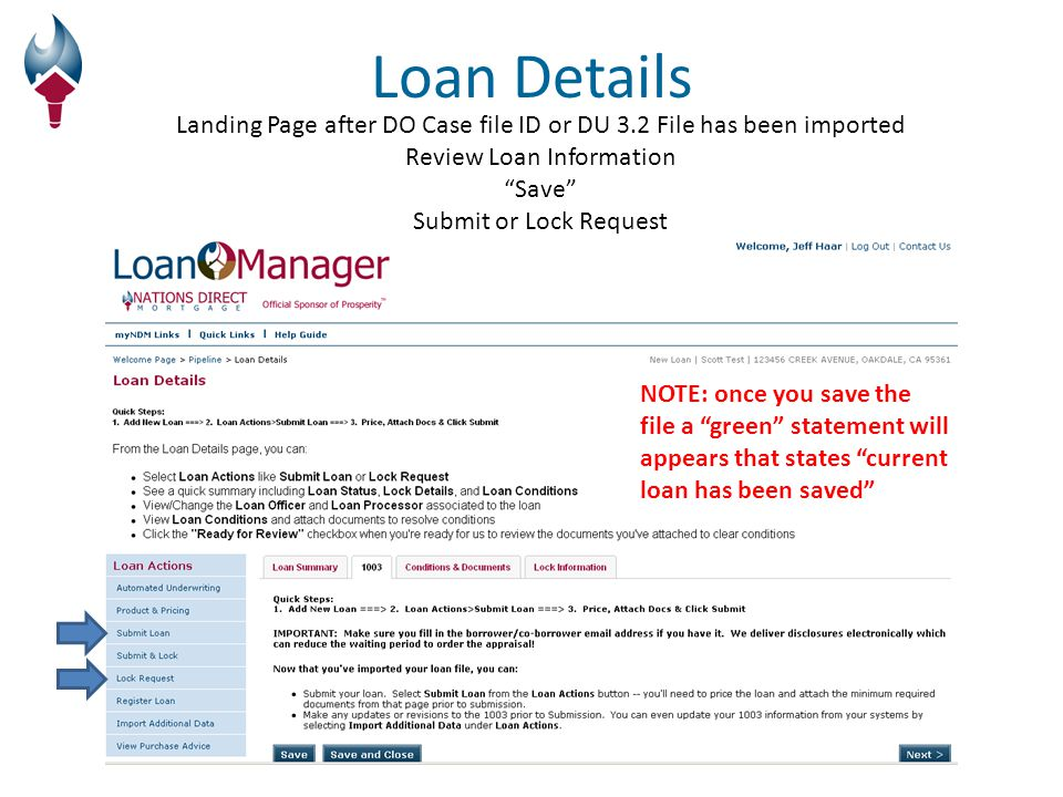 Landing Page after DO Case file ID or DU 3.2 File has been imported Review Loan Information Save Submit or Lock Request Loan Details NOTE: once you save the file a green statement will appears that states current loan has been saved