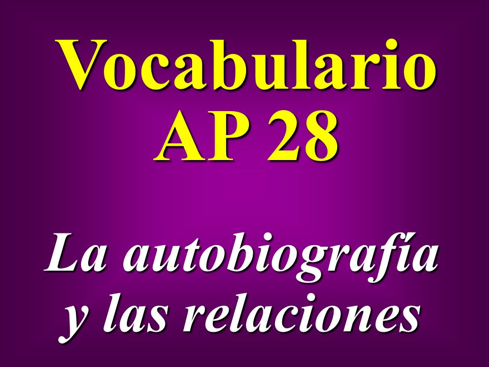Vocabulario AP 28 La autobiografía y las relaciones