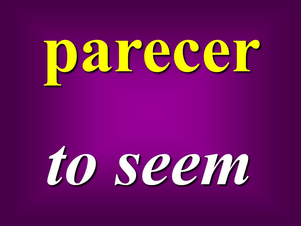parecer to seem