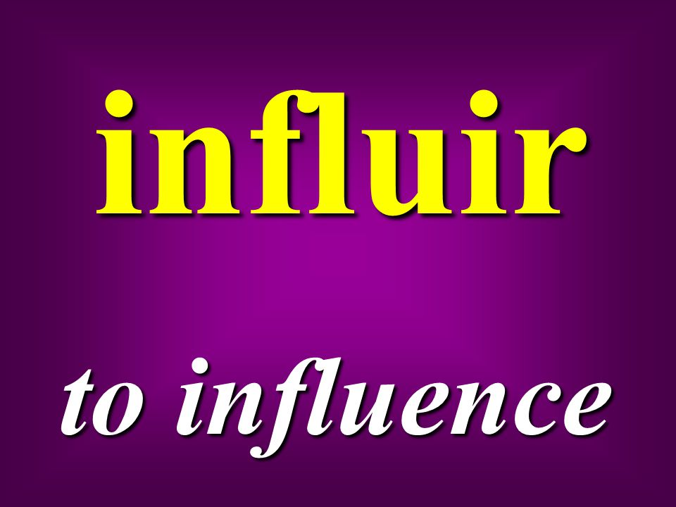 influir to influence