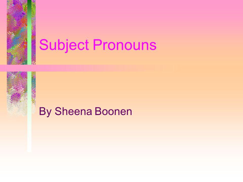 Subject Pronouns By Sheena Boonen