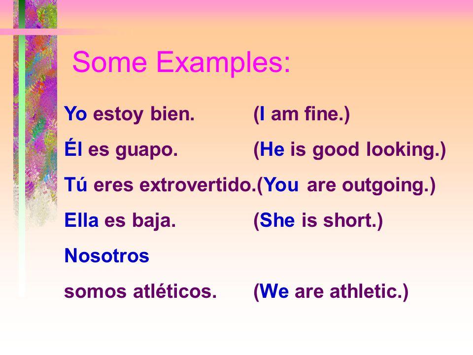 Some Examples: Yo estoy bien. (I am fine.) Él es guapo.