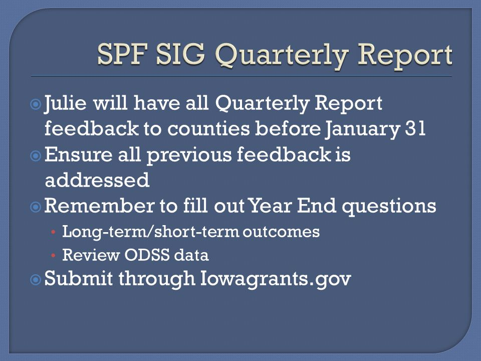  Julie will have all Quarterly Report feedback to counties before January 31  Ensure all previous feedback is addressed  Remember to fill out Year