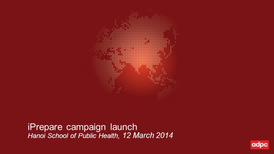 Hanoi School of Public Health, 12 March 2014 iPrepare campaign launch