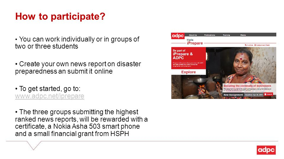 How to participate? You can work individually or in groups of two or three students Create your own news report on disaster preparedness an submit it