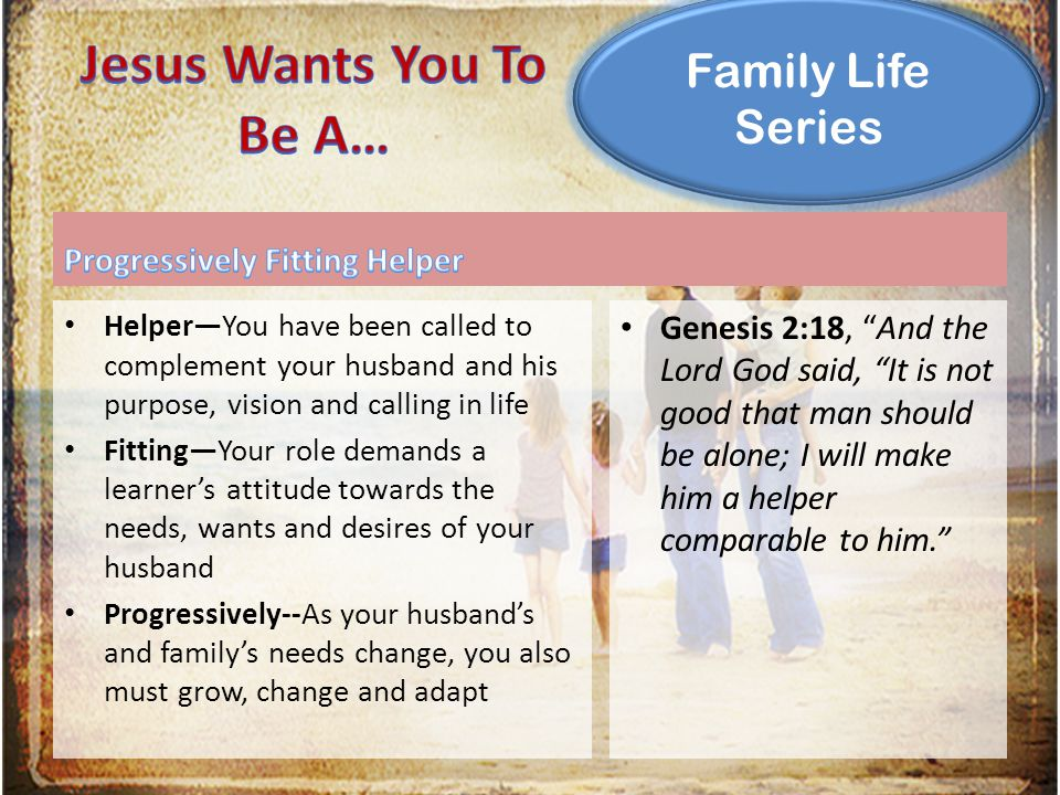 Family Life Series Helper—You have been called to complement your husband and his purpose, vision and calling in life Fitting—Your role demands a lear