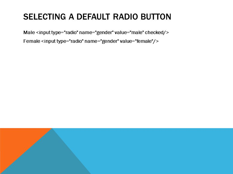 SELECTING A DEFAULT RADIO BUTTON Male Female