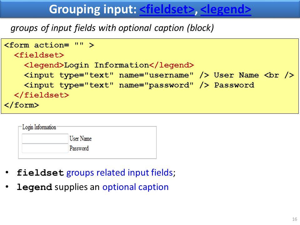 Grouping input:, Grouping input:, 16 fieldset groups related input fields; legend supplies an optional caption Login Information User Name Password groups of input fields with optional caption (block)