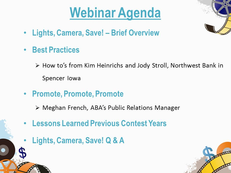 Lights, Camera, Save! – Brief Overview Best Practices  How to's from Kim Heinrichs and Jody Stroll, Northwest Bank in Spencer Iowa Promote, Promote,