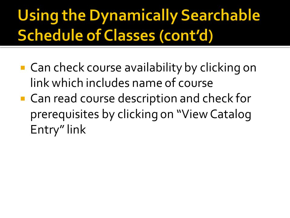  Can check course availability by clicking on link which includes name of course  Can read course description and check for prerequisites by clicking on View Catalog Entry link