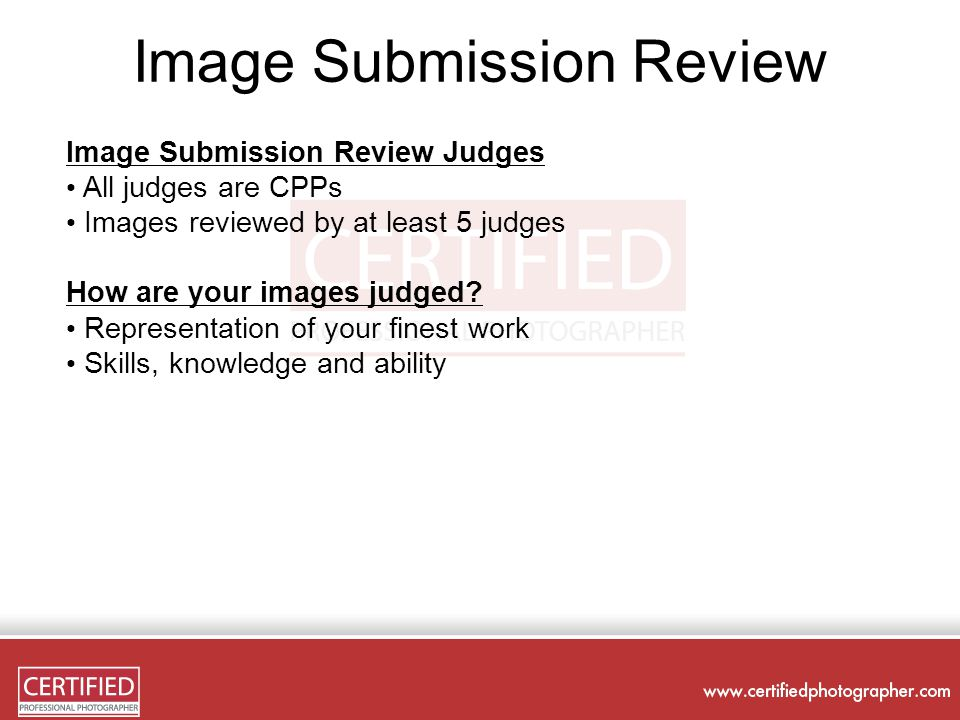 Image Submission Review Image Submission Review Judges All judges are CPPs Images reviewed by at least 5 judges How are your images judged.