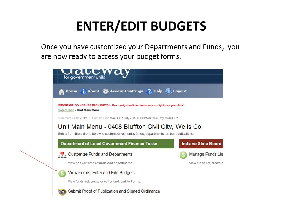 ENTER/EDIT BUDGETS Once you have customized your Departments and Funds, you are now ready to access your budget forms.