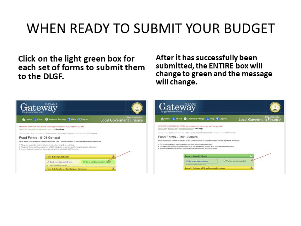 WHEN READY TO SUBMIT YOUR BUDGET Click on the light green box for each set of forms to submit them to the DLGF.
