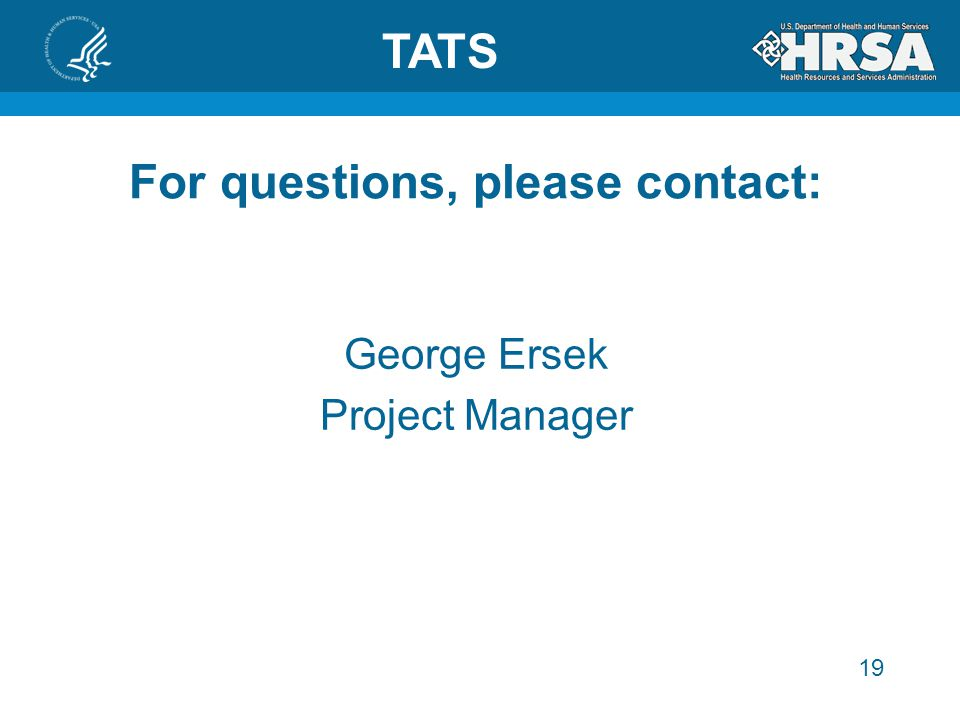 19 For questions, please contact: George Ersek Project Manager TATS