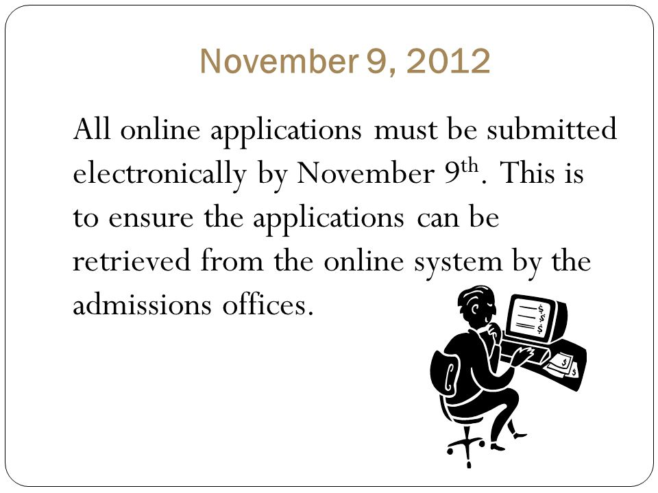 November 9, 2012 All online applications must be submitted electronically by November 9 th.