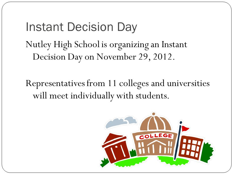 Instant Decision Day Nutley High School is organizing an Instant Decision Day on November 29, 2012.
