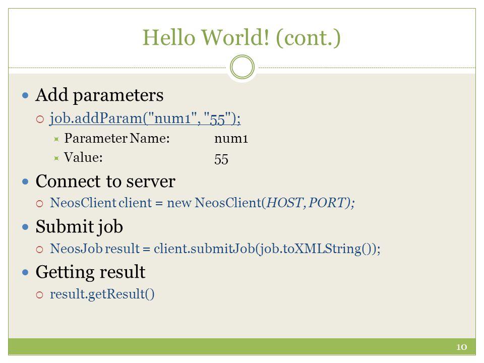 Hello World! (cont.) Add parameters  job.addParam(