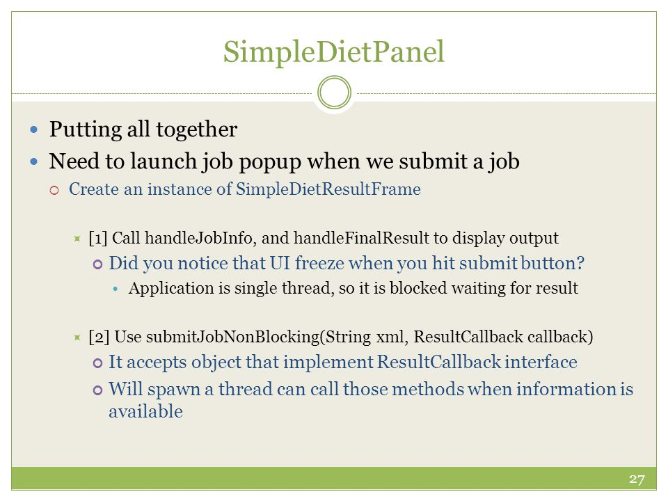 SimpleDietPanel Putting all together Need to launch job popup when we submit a job  Create an instance of SimpleDietResultFrame  [1] Call handleJobI