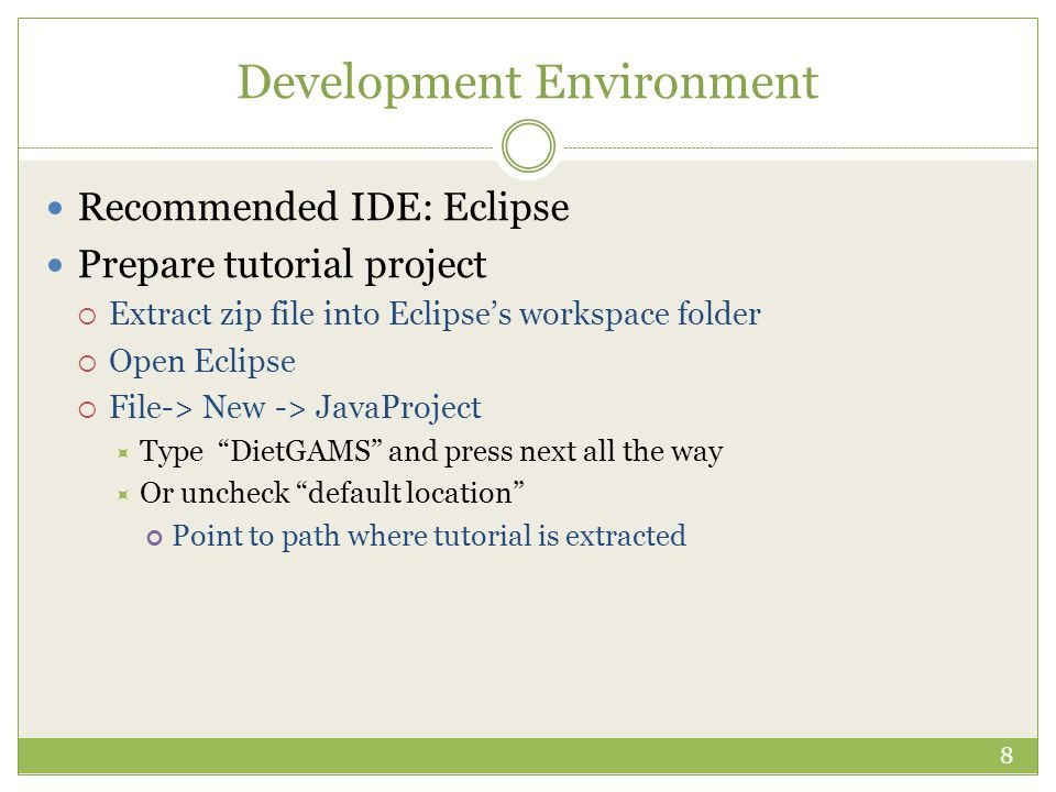 Development Environment Recommended IDE: Eclipse Prepare tutorial project  Extract zip file into Eclipse's workspace folder  Open Eclipse  File-> N