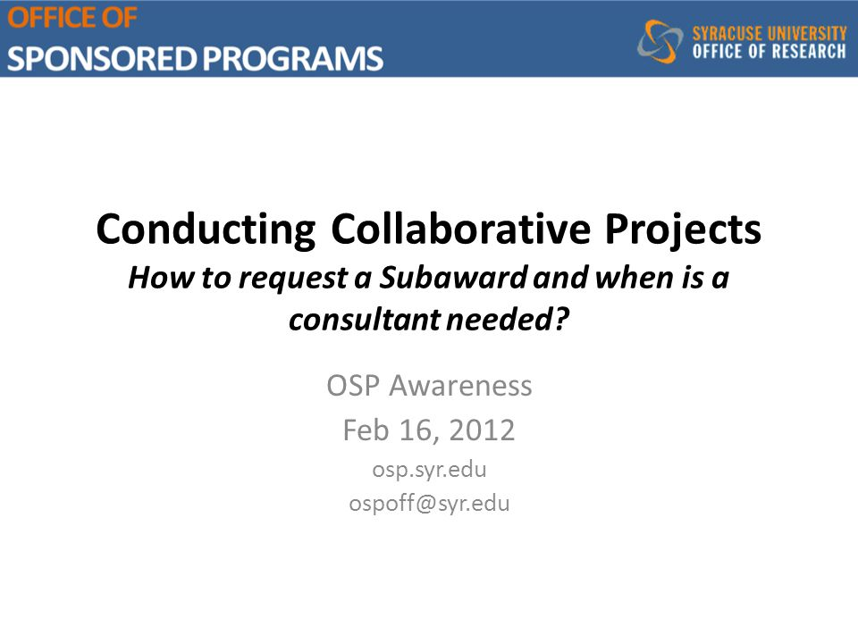 Conducting Collaborative Projects How to request a Subaward and when is a consultant needed.
