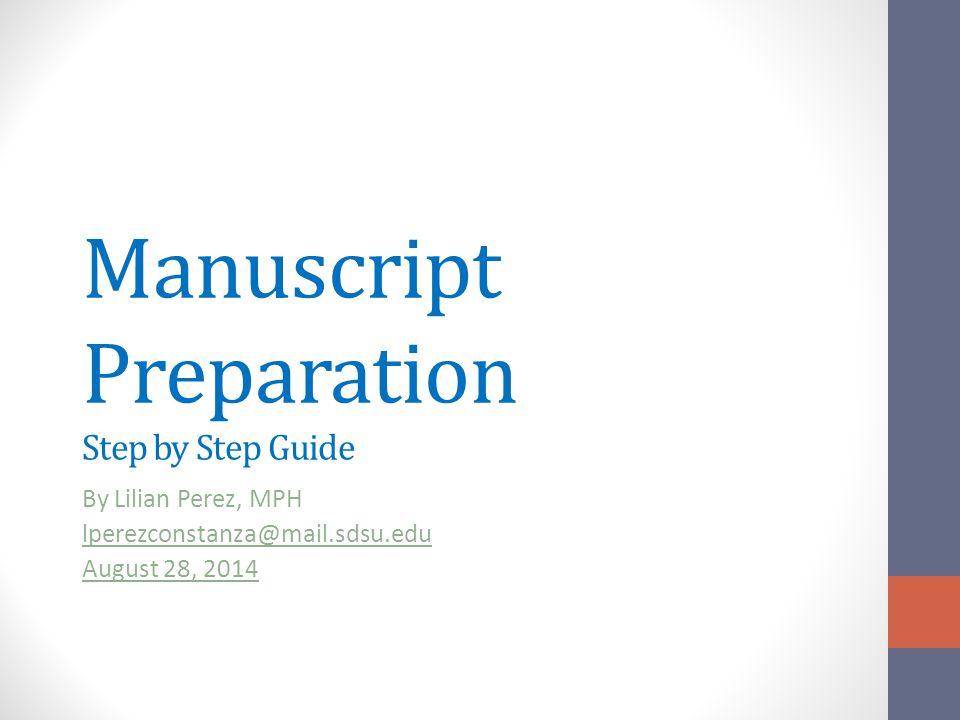 Manuscript Preparation Step by Step Guide By Lilian Perez, MPH lperezconstanza@mail.sdsu.edu August 28, 2014