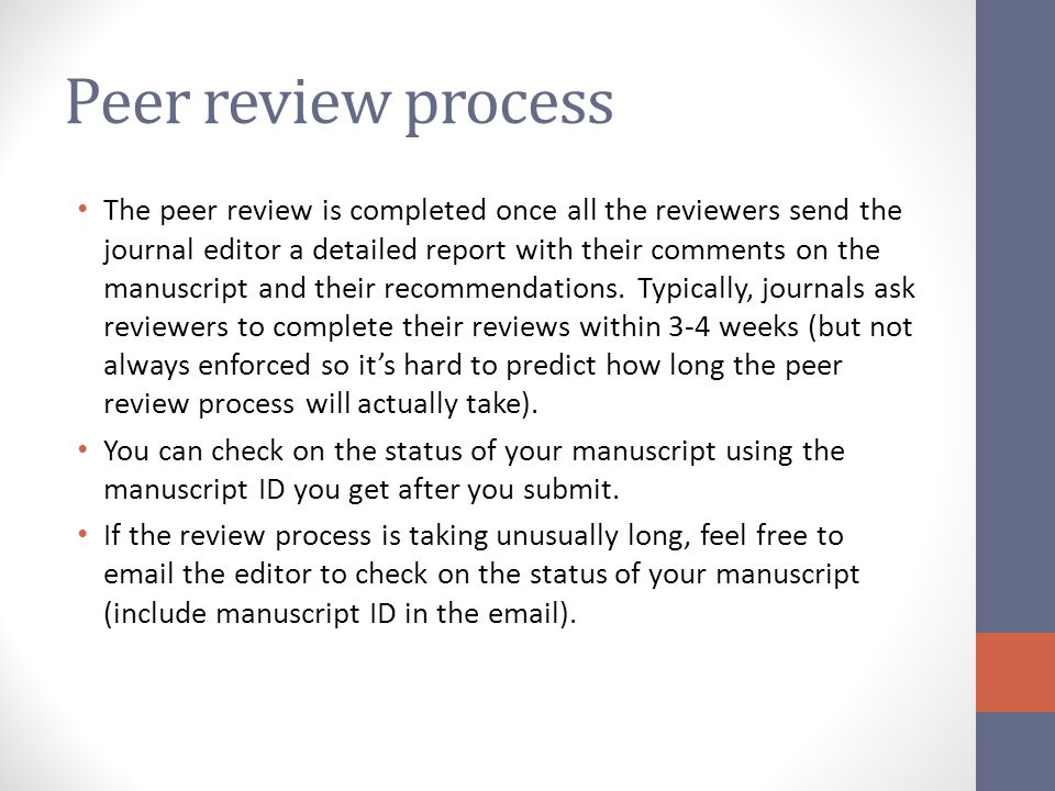 Peer review process The peer review is completed once all the reviewers send the journal editor a detailed report with their comments on the manuscrip