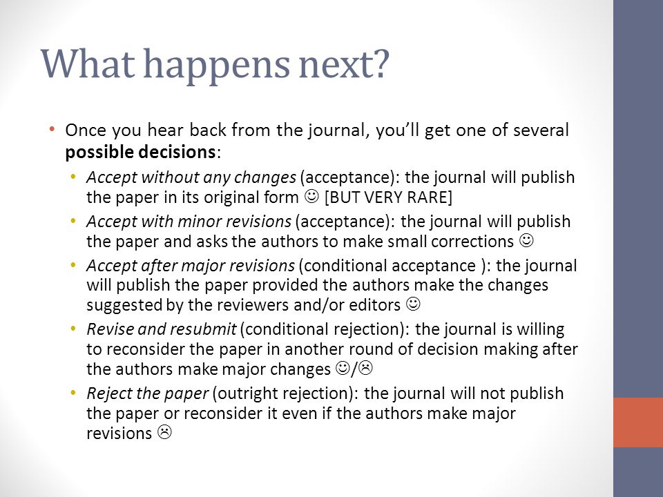What happens next? Once you hear back from the journal, you'll get one of several possible decisions: Accept without any changes (acceptance): the jou