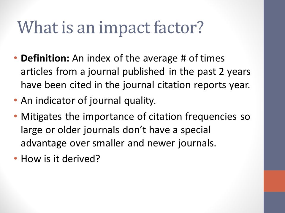 Impact factor derivation = (# of citations to items published in Journal X in year 3)__ (# of substantive articles published in Journal X in years 1 & 2) Citations can be from the same journal but often they are from different journals, proceedings, or books.