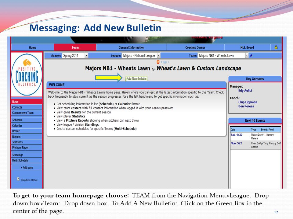 Messaging: Add New Bulletin To get to your team homepage choose: TEAM from the Navigation Menu>League: Drop down box>Team: Drop down box.