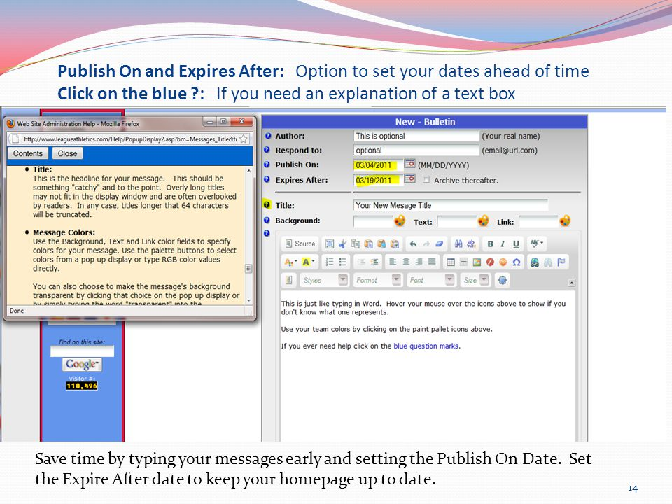 Publish On and Expires After: Option to set your dates ahead of time Click on the blue : If you need an explanation of a text box Save time by typing your messages early and setting the Publish On Date.